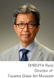 SHIBUYA Ryoji Director of Toyama Glass Art Museum